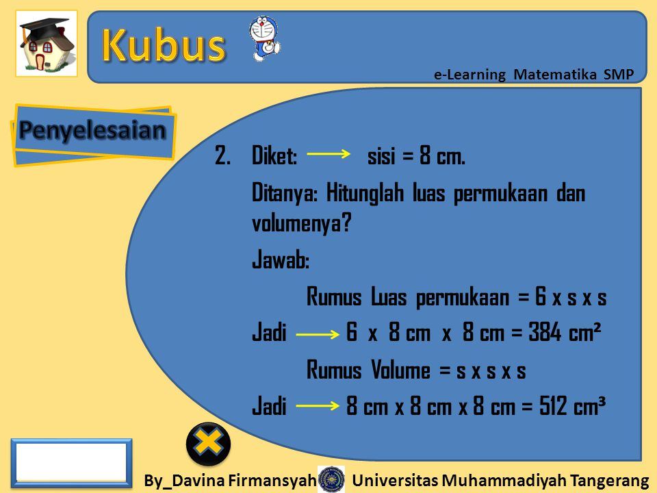 By_Davina Firmansyah Universitas Muhammadiyah Tangerang e-Learning Matematika SMP 2.Diket: sisi = 8 cm. Ditanya: Hitunglah luas permukaan dan volumeny