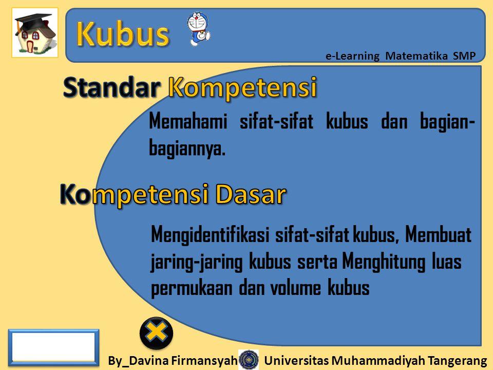 By_Davina Firmansyah Universitas Muhammadiyah Tangerang e-Learning Matematika SMP Memahami sifat-sifat kubus dan bagian- bagiannya. Mengidentifikasi s