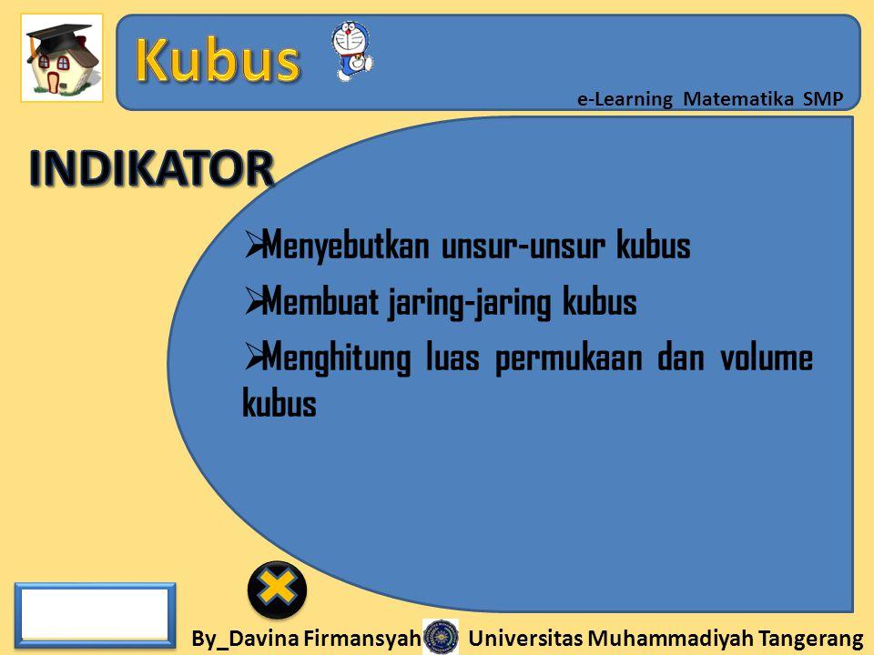 By_Davina Firmansyah Universitas Muhammadiyah Tangerang e-Learning Matematika SMP  Menyebutkan unsur-unsur kubus  Membuat jaring-jaring kubus  Meng