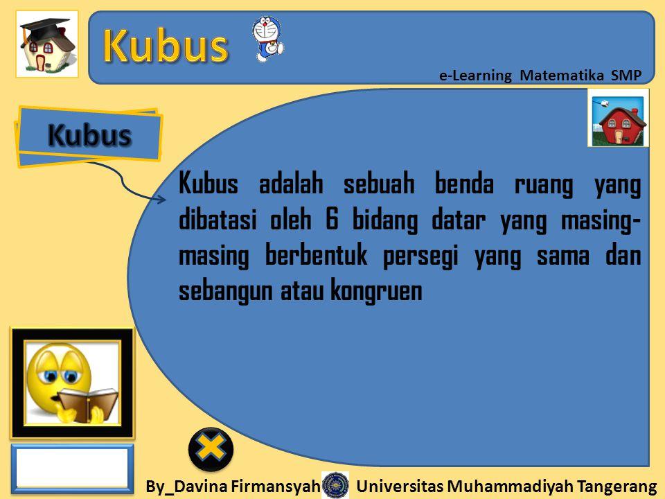 By_Davina Firmansyah Universitas Muhammadiyah Tangerang e-Learning Matematika SMP Kubus adalah sebuah benda ruang yang dibatasi oleh 6 bidang datar ya
