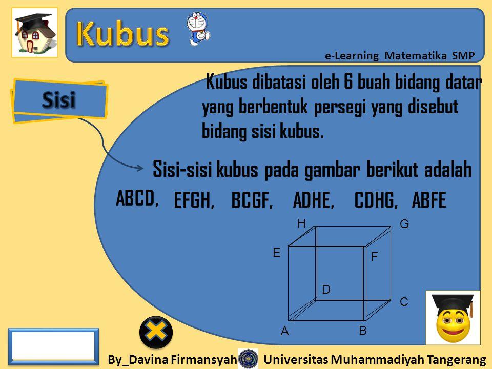 By_Davina Firmansyah Universitas Muhammadiyah Tangerang e-Learning Matematika SMP Kubus dibatasi oleh 6 buah bidang datar yang berbentuk persegi yang