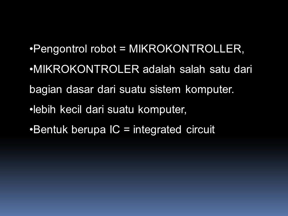 Pengontrol robot = MIKROKONTROLLER, MIKROKONTROLER adalah salah satu dari bagian dasar dari suatu sistem komputer. lebih kecil dari suatu komputer, Be