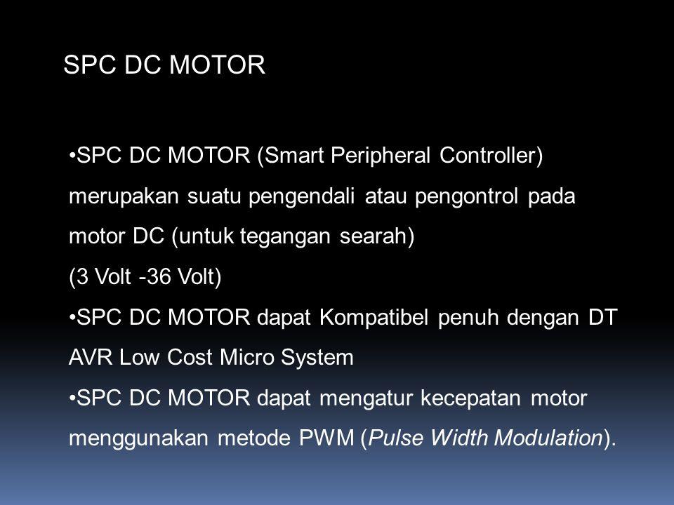SPC DC MOTOR SPC DC MOTOR (Smart Peripheral Controller) merupakan suatu pengendali atau pengontrol pada motor DC (untuk tegangan searah) (3 Volt -36 V