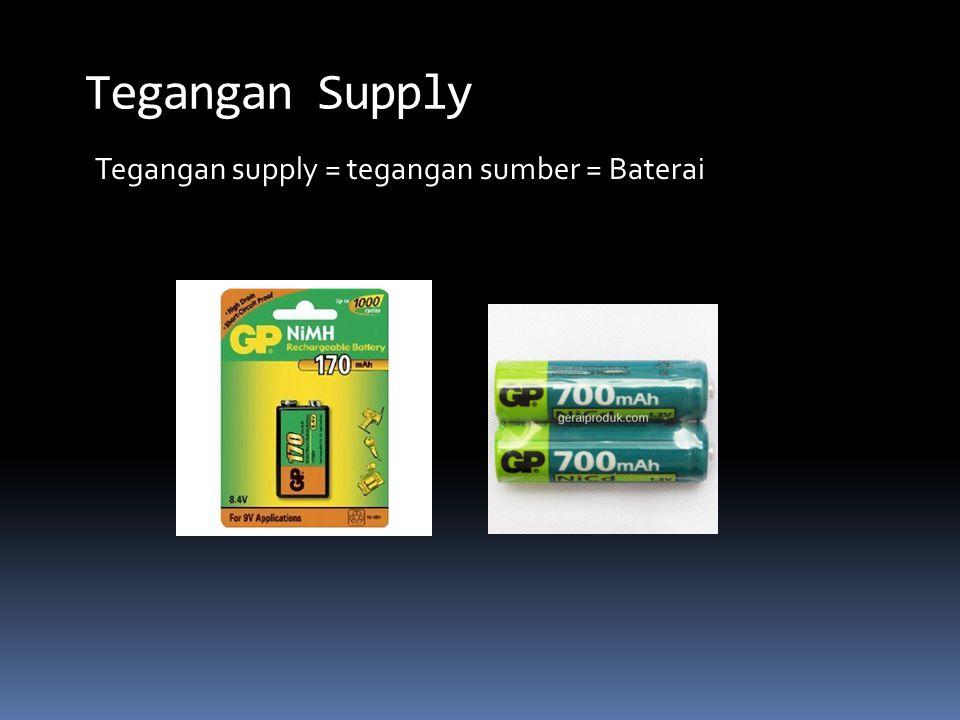 Tegangan supply = tegangan sumber = Baterai Tegangan Supply