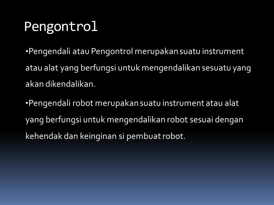 Pengendali atau Pengontrol merupakan suatu instrument atau alat yang berfungsi untuk mengendalikan sesuatu yang akan dikendalikan. Pengendali robot me