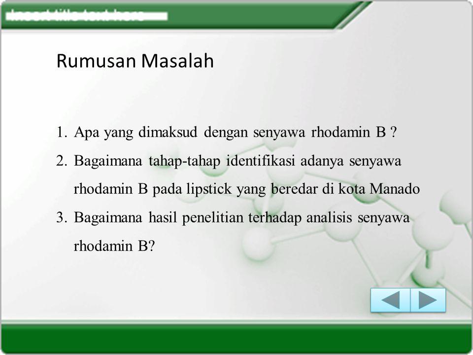 Rumusan Masalah 1.Apa yang dimaksud dengan senyawa rhodamin B .