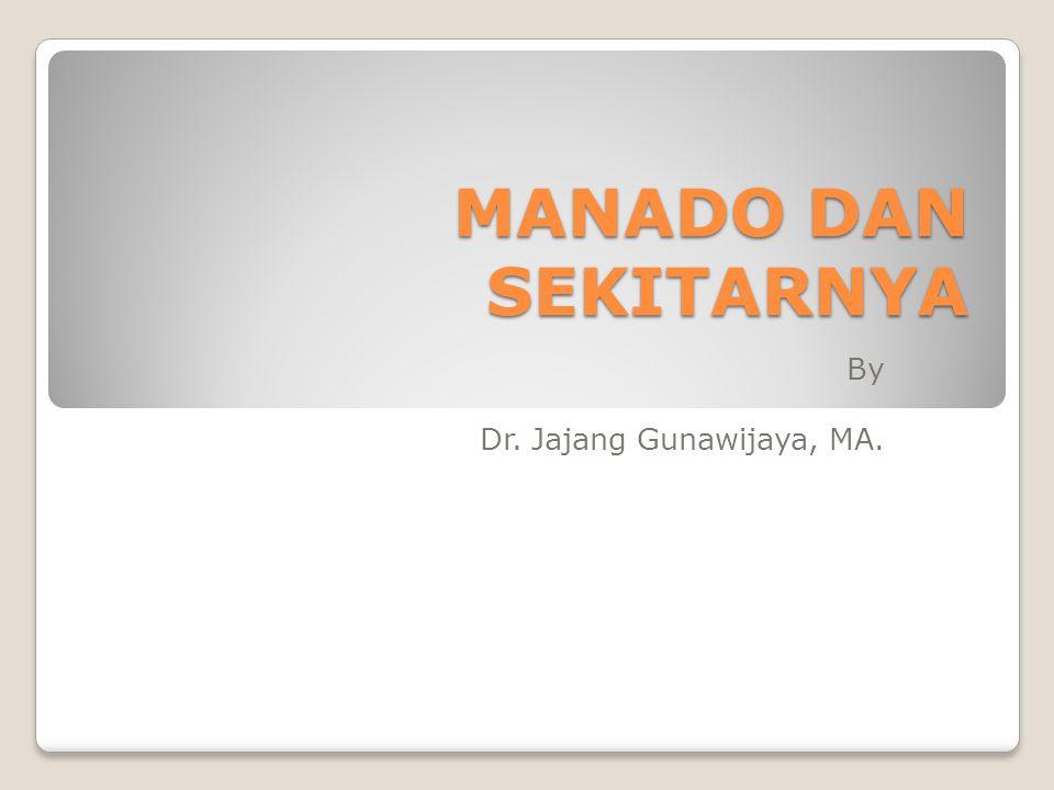 MANADO DAN SEKITARNYA By Dr. Jajang Gunawijaya, MA.