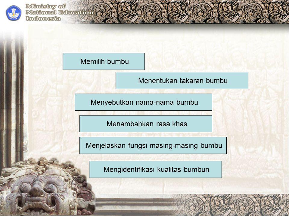 Memilih bumbu Menjelaskan fungsi masing-masing bumbu Menyebutkan nama-nama bumbu Menambahkan rasa khas Menentukan takaran bumbu Mengidentifikasi kuali