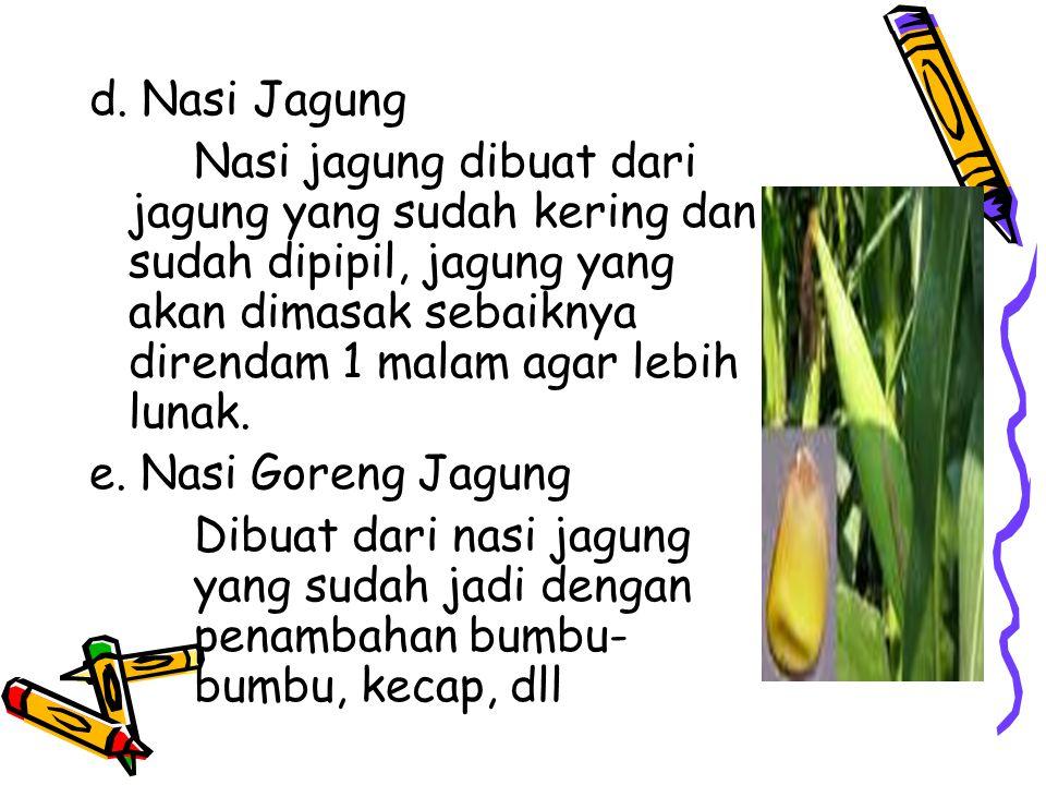 2. Jagung Makanan pokok setelah beras Daerah madura, Tengger, nilai gizi hampir sama beras a. Jagung pipil Jagung tua, kering dan ditanggalkan dr tong