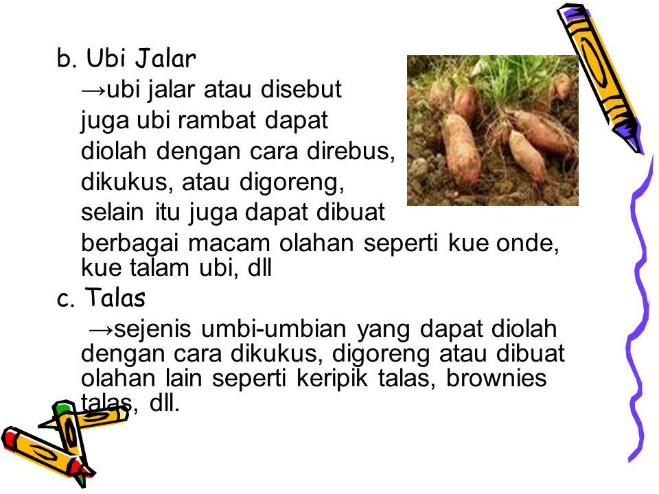 3. Umbi-Umbian → Kandungan proteinnya sgt rendah, shg perlu tambahan protein nabati seperti kacang-kacangan a. Singkong/Ketela pohon Paling banyak dik
