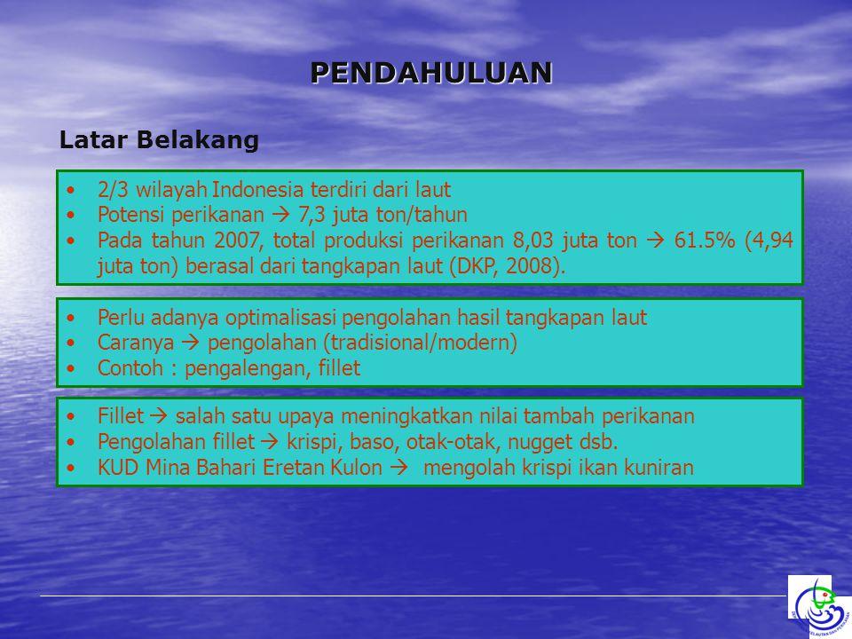 Latar Belakang PENDAHULUAN 2/3 wilayah Indonesia terdiri dari laut Potensi perikanan  7,3 juta ton/tahun Pada tahun 2007, total produksi perikanan 8,