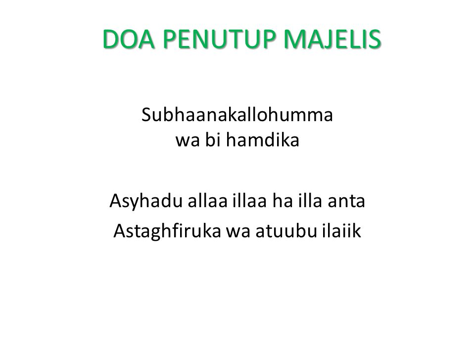 DOA PENUTUP MAJELIS Subhaanakallohumma wa bi hamdika Asyhadu allaa illaa ha illa anta Astaghfiruka wa atuubu ilaiik