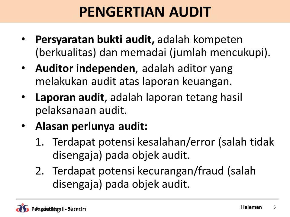 Halaman Pengauditan I - Sururi PERBEDAAN AKUNTANSI DAN AUDIT Akuntansi adalah proses analisis transaksi, pencatatan transaksi, klasifikasi transaksi, pengukuran transaksi, dan pelaporan transaksi dalam bentuk laporan keuangan, berdasarkan SAK/IFRS.