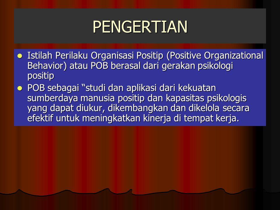 PENGERTIAN Istilah Perilaku Organisasi Positip (Positive Organizational Behavior) atau POB berasal dari gerakan psikologi positip Istilah Perilaku Org