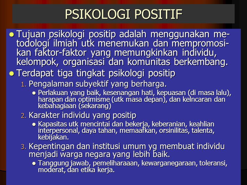 PSIKOLOGI POSITIF Tujuan psikologi positip adalah menggunakan me- todologi ilmiah utk menemukan dan mempromosi- kan faktor-faktor yang memungkinkan in