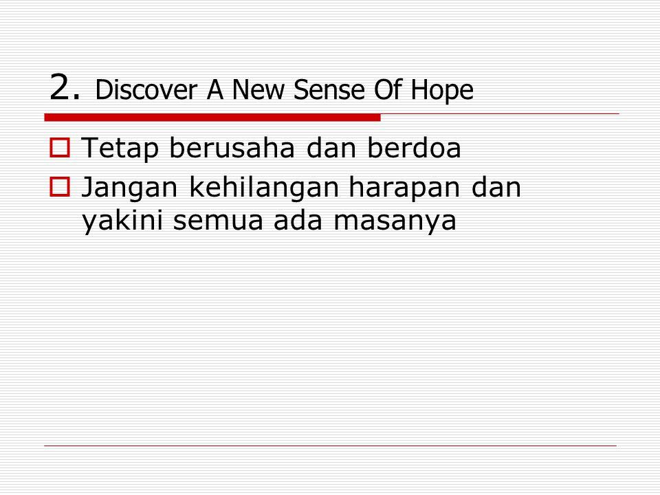 2. Discover A New Sense Of Hope  Tetap berusaha dan berdoa  Jangan kehilangan harapan dan yakini semua ada masanya