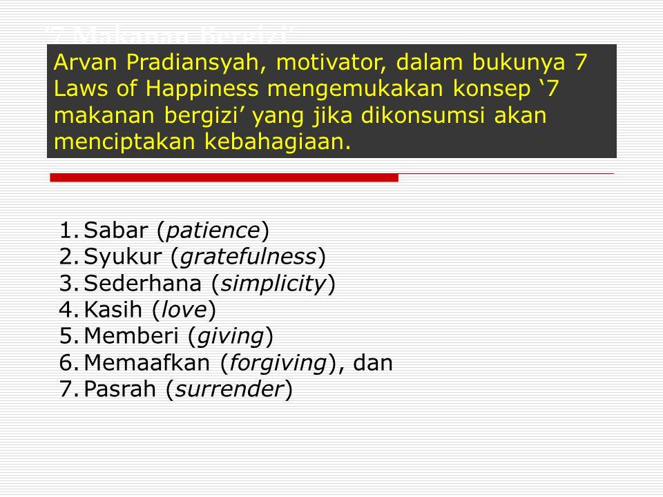 '7 Makanan Bergizi' Arvan Pradiansyah, motivator, dalam bukunya 7 Laws of Happiness mengemukakan konsep '7 makanan bergizi' yang jika dikonsumsi akan