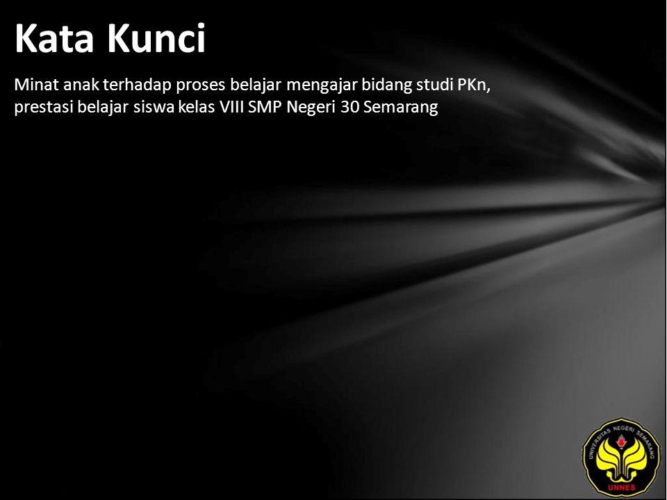 Kata Kunci Minat anak terhadap proses belajar mengajar bidang studi PKn, prestasi belajar siswa kelas VIII SMP Negeri 30 Semarang