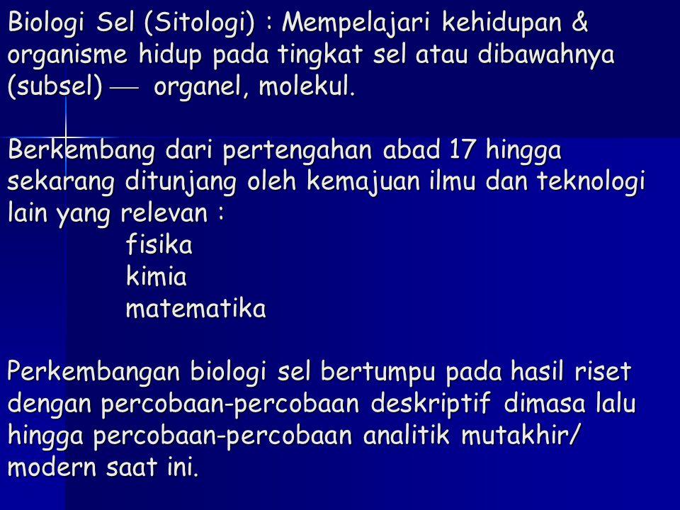 Biologi Sel (Sitologi) : Mempelajari kehidupan & organisme hidup pada tingkat sel atau dibawahnya (subsel)  organel, molekul. Berkembang dari perteng