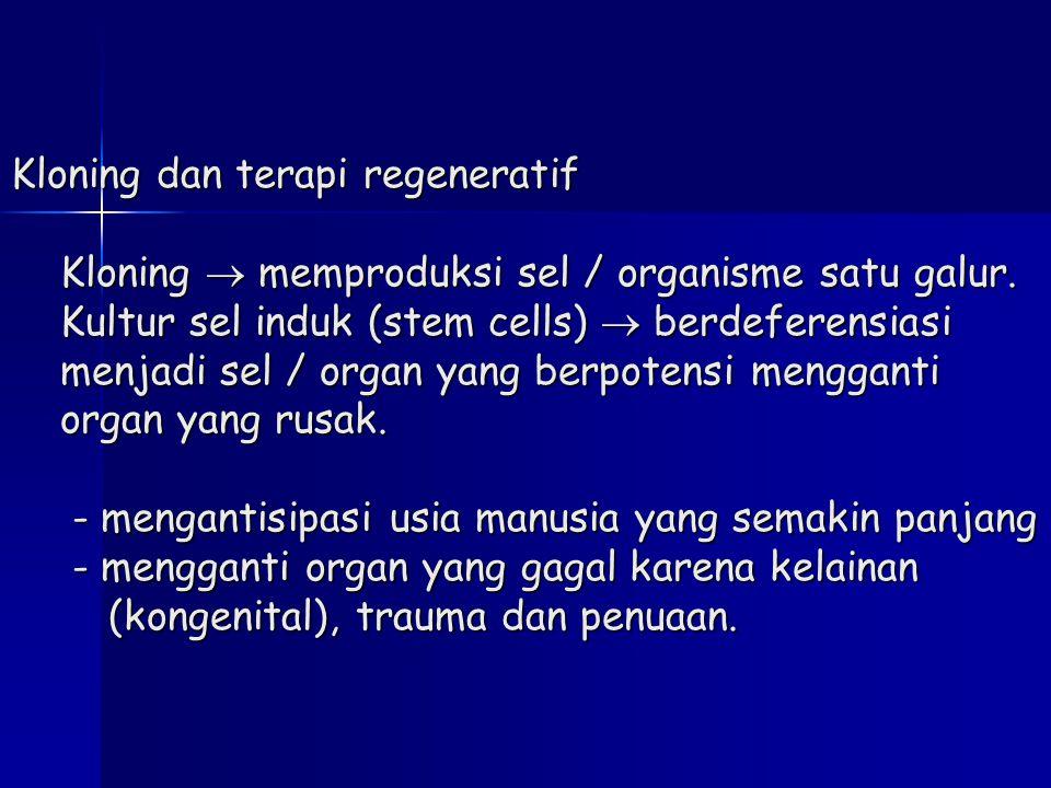 Kloning dan terapi regeneratif Kloning  memproduksi sel / organisme satu galur. Kultur sel induk (stem cells)  berdeferensiasi menjadi sel / organ y