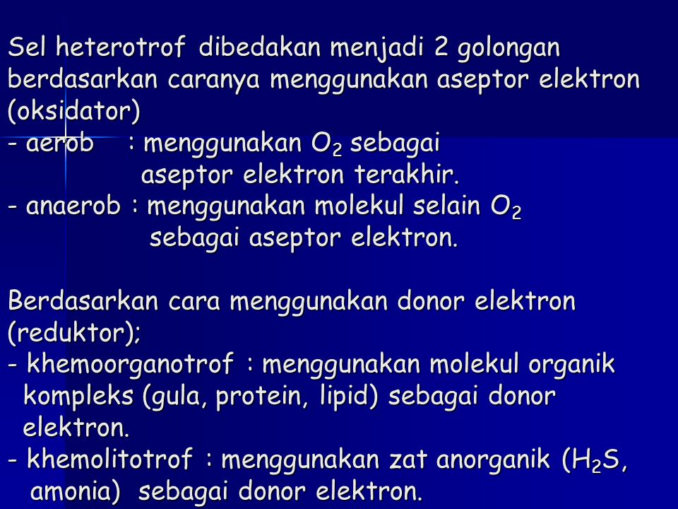 Sel heterotrof dibedakan menjadi 2 golongan berdasarkan caranya menggunakan aseptor elektron (oksidator) - aerob : menggunakan O 2 sebagai aseptor ele