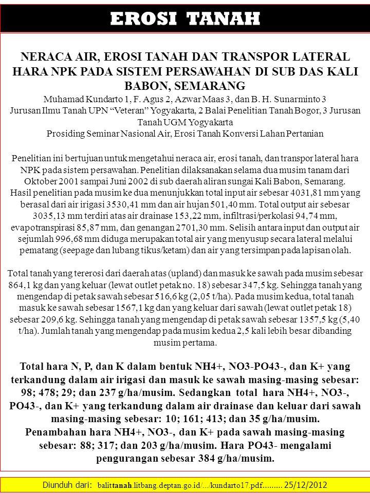 Diunduh dari: balittanah.litbang.deptan.go.id/.../kundarto17.pdf ……… 25/12/2012 EROSI TANAH NERACA AIR, EROSI TANAH DAN TRANSPOR LATERAL HARA NPK PADA SISTEM PERSAWAHAN DI SUB DAS KALI BABON, SEMARANG Muhamad Kundarto 1, F.