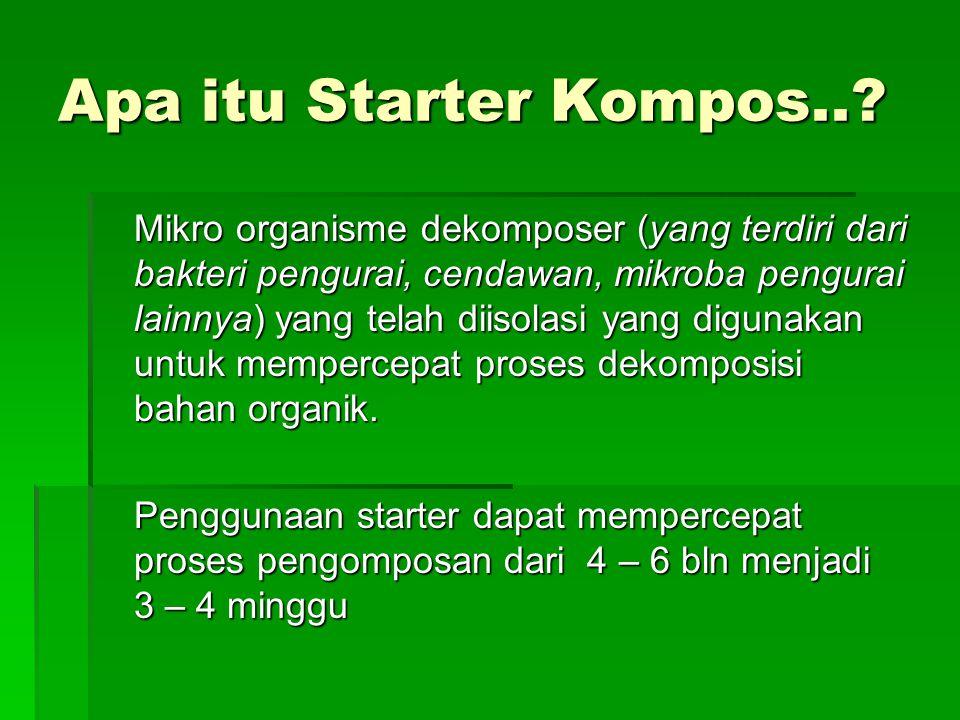 Apa itu Starter Kompos..? Mikro organisme dekomposer (yang terdiri dari bakteri pengurai, cendawan, mikroba pengurai lainnya) yang telah diisolasi yan