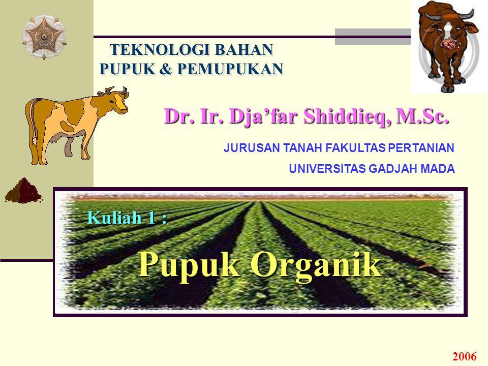 Kuliah 1 : Pupuk Organik Dr. Ir. Dja'far Shiddieq, M.Sc.
