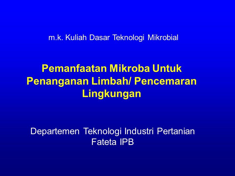 Pemanfaatan Mikroba Untuk Penanganan Limbah/ Pencemaran Lingkungan Departemen Teknologi Industri Pertanian Fateta IPB m.k.