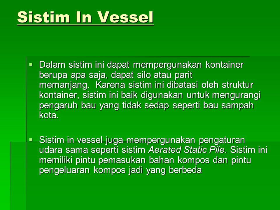 Sistim In Vessel  Dalam sistim ini dapat mempergunakan kontainer berupa apa saja, dapat silo atau parit memanjang. Karena sistim ini dibatasi oleh st