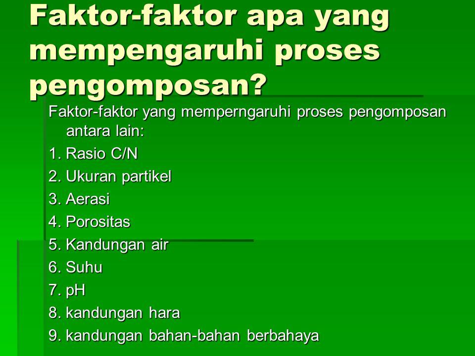 Faktor-faktor apa yang mempengaruhi proses pengomposan? Faktor-faktor yang memperngaruhi proses pengomposan antara lain: 1. Rasio C/N 2. Ukuran partik
