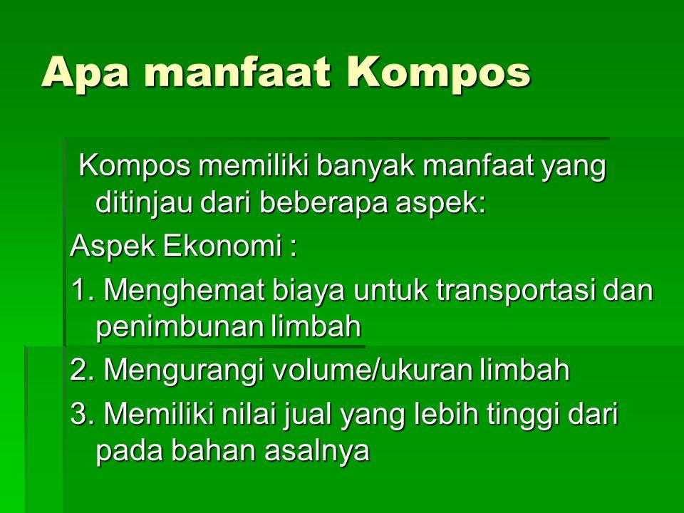 Apa manfaat Kompos Kompos memiliki banyak manfaat yang ditinjau dari beberapa aspek: Kompos memiliki banyak manfaat yang ditinjau dari beberapa aspek: