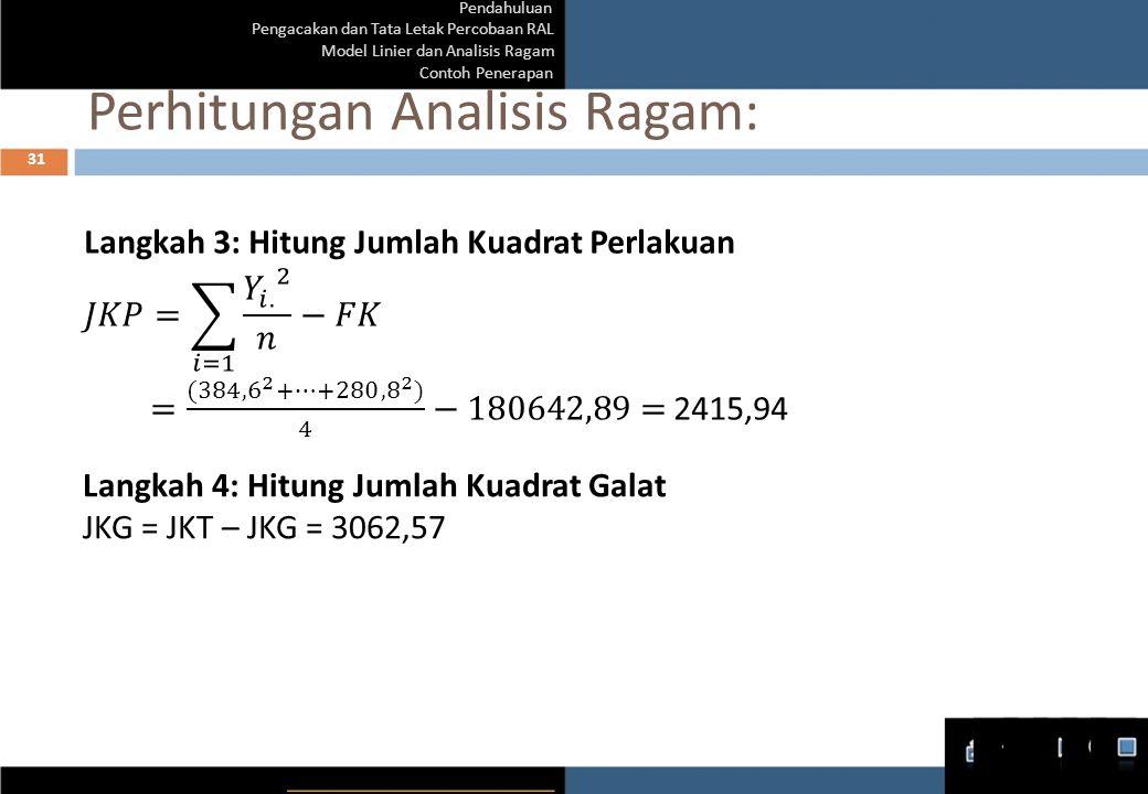Pendahuluan Pengacakan dan Tata Letak Percobaan RAL Model Linier dan Analisis Ragam Contoh Penerapan 31 Langkah 4: Hitung Jumlah Kuadrat Galat JKG = J