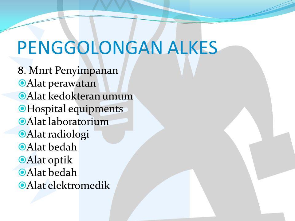 PENGGOLONGAN ALKES 8. Mnrt Penyimpanan  Alat perawatan  Alat kedokteran umum  Hospital equipments  Alat laboratorium  Alat radiologi  Alat bedah