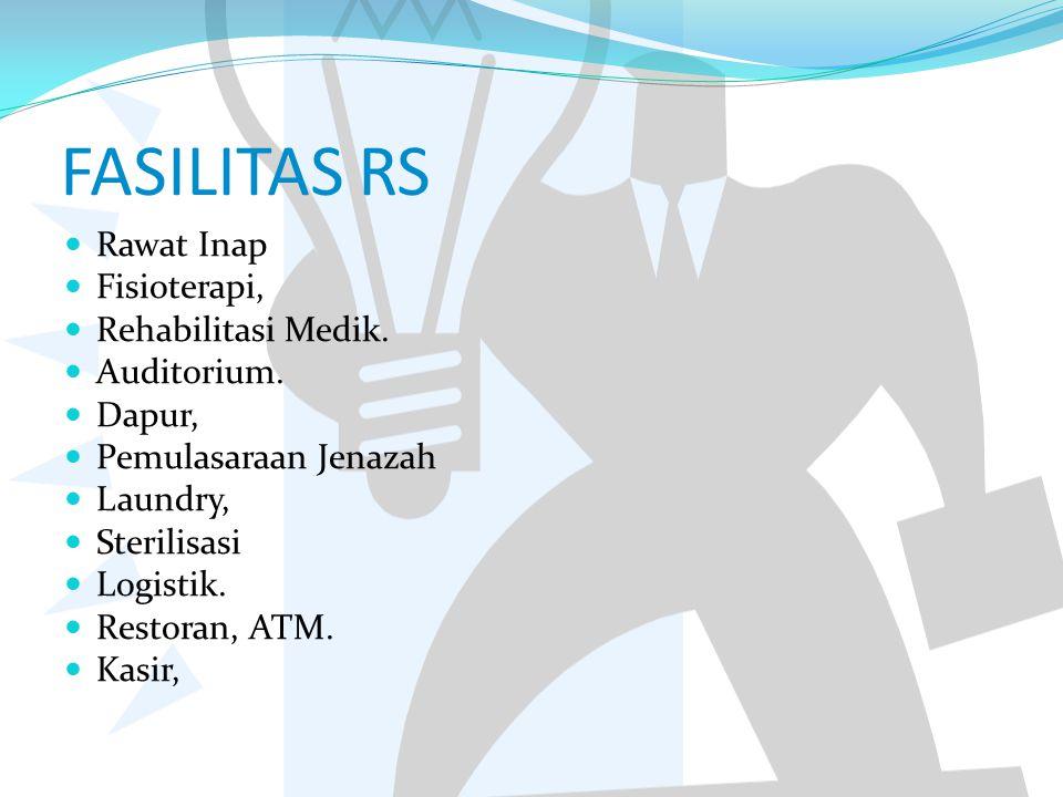 FASILITAS RS Rawat Inap Fisioterapi, Rehabilitasi Medik. Auditorium. Dapur, Pemulasaraan Jenazah Laundry, Sterilisasi Logistik. Restoran, ATM. Kasir,