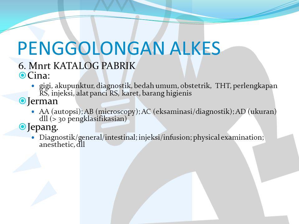 PENGGOLONGAN ALKES 6. Mnrt KATALOG PABRIK  Cina: gigi, akupunktur, diagnostik, bedah umum, obstetrik, THT, perlengkapan RS, injeksi, alat panci RS, k