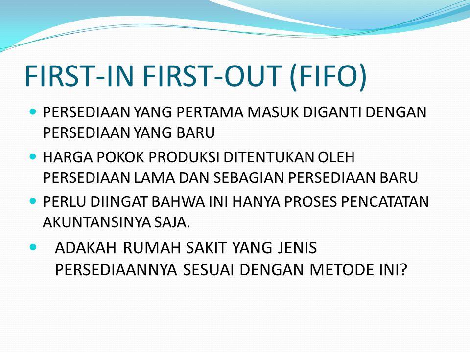 FIRST-IN FIRST-OUT (FIFO) PERSEDIAAN YANG PERTAMA MASUK DIGANTI DENGAN PERSEDIAAN YANG BARU HARGA POKOK PRODUKSI DITENTUKAN OLEH PERSEDIAAN LAMA DAN S
