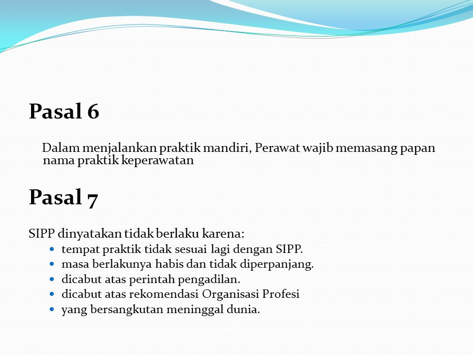 Pasal 6 Dalam menjalankan praktik mandiri, Perawat wajib memasang papan nama praktik keperawatan Pasal 7 SIPP dinyatakan tidak berlaku karena: tempat praktik tidak sesuai lagi dengan SIPP.