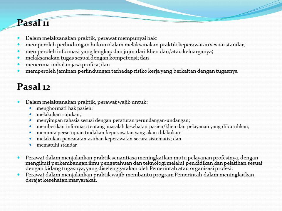Pasal 11 Dalam melaksanakan praktik, perawat mempunyai hak: memperoleh perlindungan hukum dalam melaksanakan praktik keperawatan sesuai standar; mempe