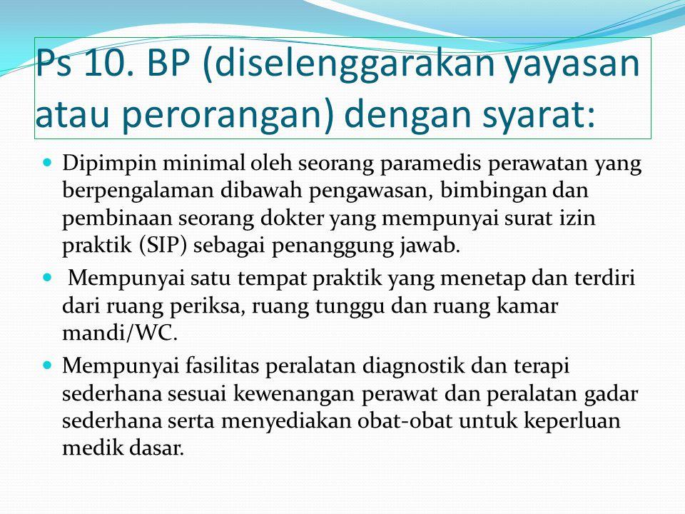 Ps 10. BP (diselenggarakan yayasan atau perorangan) dengan syarat: Dipimpin minimal oleh seorang paramedis perawatan yang berpengalaman dibawah pengaw
