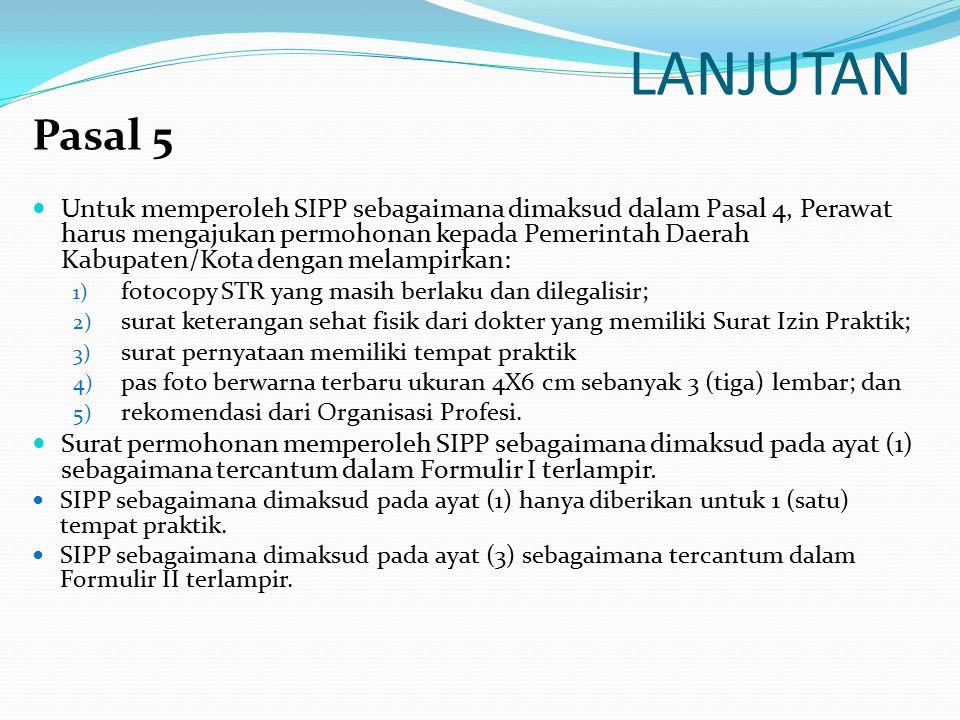 LANJUTAN Pasal 5 Untuk memperoleh SIPP sebagaimana dimaksud dalam Pasal 4, Perawat harus mengajukan permohonan kepada Pemerintah Daerah Kabupaten/Kota