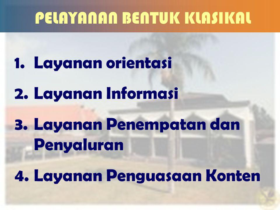 2 PELAYANAN BENTUK KLASIKAL 1.Layanan orientasi 2.Layanan Informasi 3.Layanan Penempatan dan Penyaluran 4.Layanan Penguasaan Konten