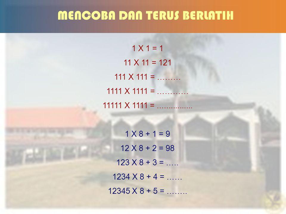 25 MENCOBA DAN TERUS BERLATIH 1 X 1 = 1 11 X 11 = 121 111 X 111 = ……… 1111 X 1111 = ………… 11111 X 1111 =................ 1 X 8 + 1 = 9 12 X 8 + 2 = 98