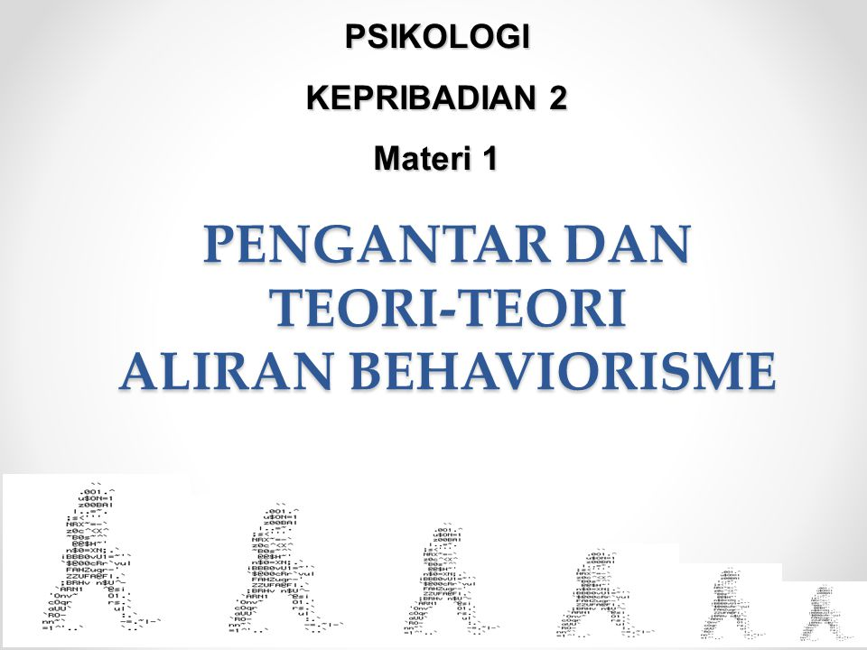 PENGANTAR DAN TEORI-TEORI ALIRAN BEHAVIORISME PSIKOLOGI KEPRIBADIAN 2 Materi 1