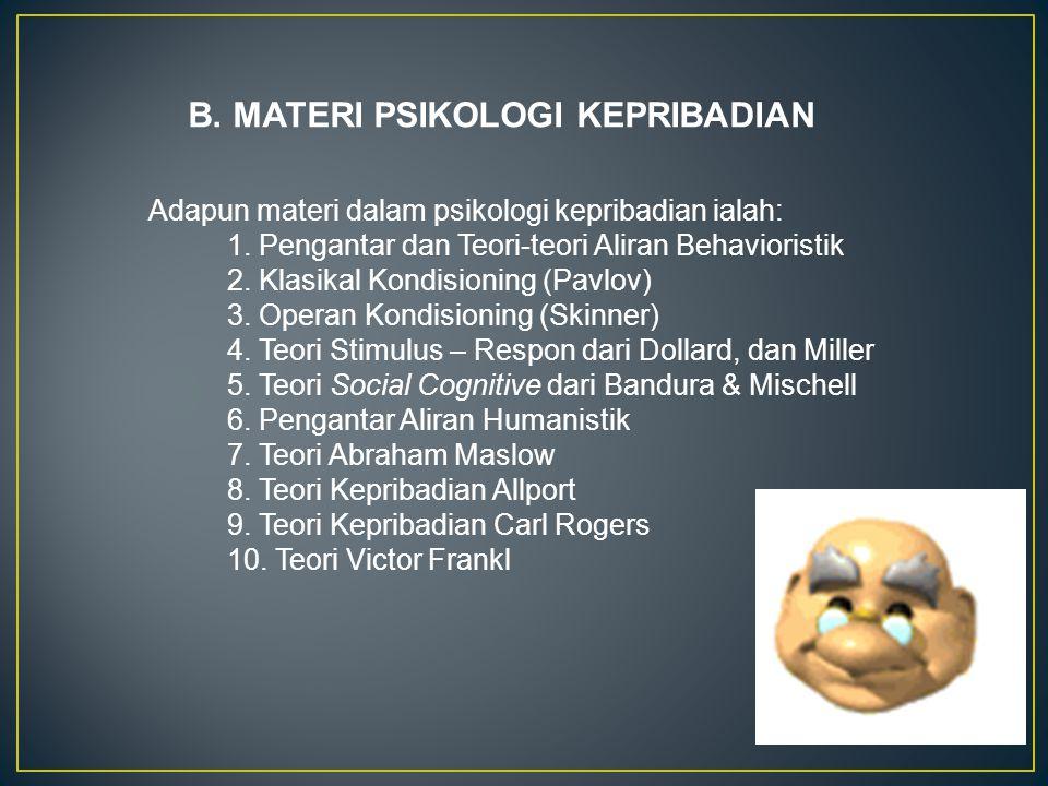 Adapun materi dalam psikologi kepribadian ialah: 1. Pengantar dan Teori-teori Aliran Behavioristik 2. Klasikal Kondisioning (Pavlov) 3. Operan Kondisi