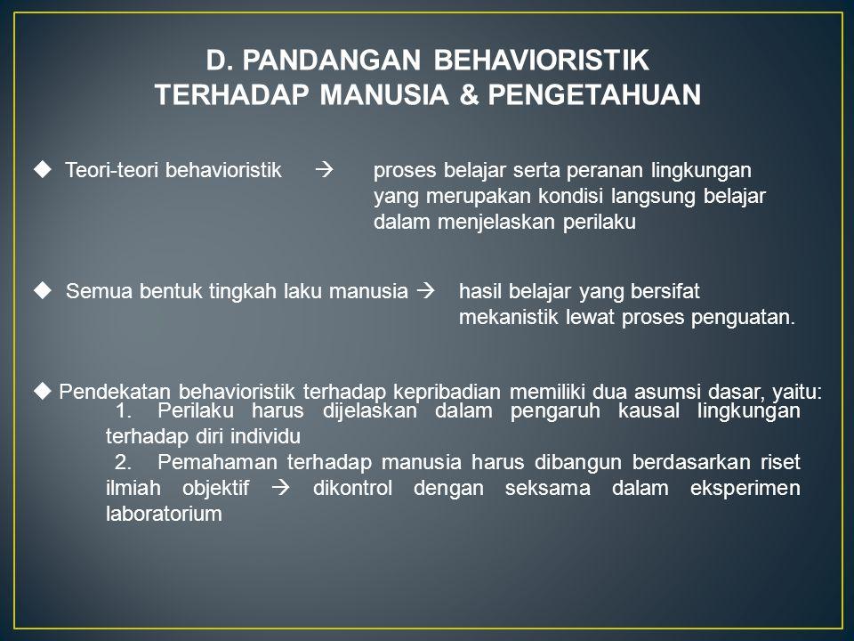 D. PANDANGAN BEHAVIORISTIK TERHADAP MANUSIA & PENGETAHUAN  Teori-teori behavioristik  proses belajar serta peranan lingkungan yang merupakan kondisi