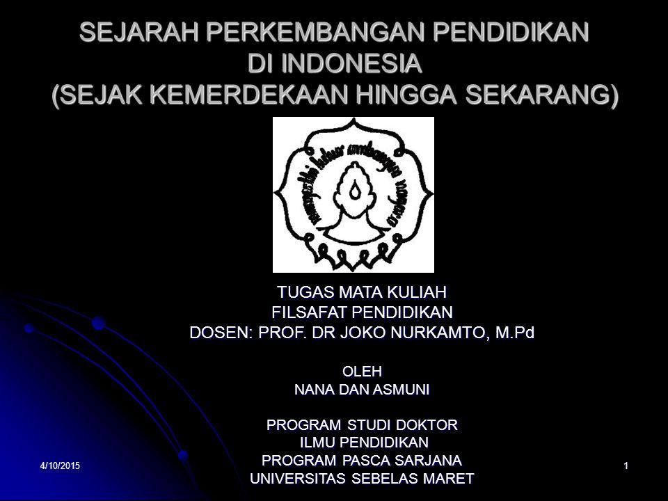 SEJARAH PERKEMBANGAN PENDIDIKAN DI INDONESIA (SEJAK KEMERDEKAAN HINGGA SEKARANG) 4/10/2015 TUGAS MATA KULIAH FILSAFAT PENDIDIKAN DOSEN: PROF. DR JOKO