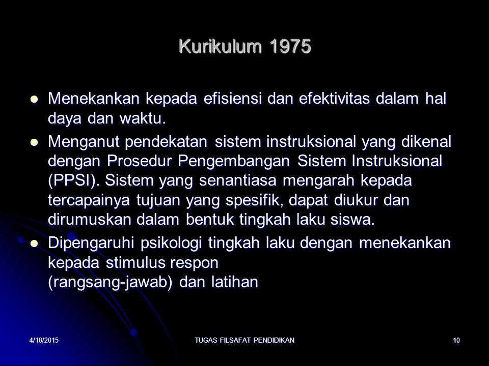 Kurikulum 1975 Menekankan kepada efisiensi dan efektivitas dalam hal daya dan waktu. Menekankan kepada efisiensi dan efektivitas dalam hal daya dan wa