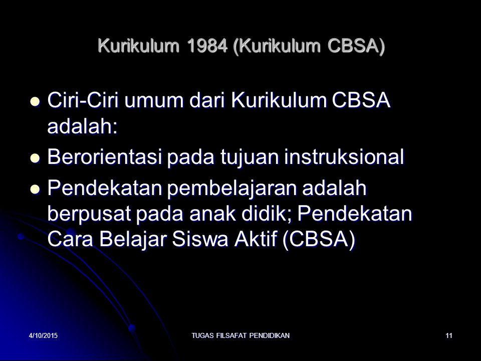 Kurikulum 1984 (Kurikulum CBSA) Ciri-Ciri umum dari Kurikulum CBSA adalah: Ciri-Ciri umum dari Kurikulum CBSA adalah: Berorientasi pada tujuan instruk