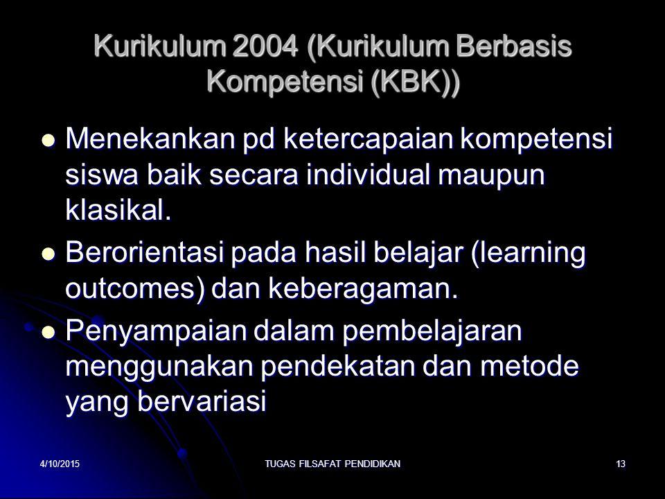 Kurikulum 2004 (Kurikulum Berbasis Kompetensi (KBK)) Menekankan pd ketercapaian kompetensi siswa baik secara individual maupun klasikal. Menekankan pd